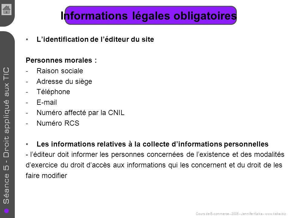 Cours de E-commerce - 2005 - Jennifer Kalka - www.kalka.biz Informations légales obligatoires Lidentification de léditeur du site Personnes morales :