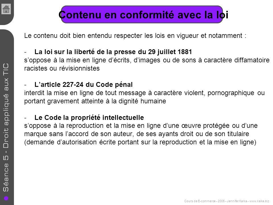 Cours de E-commerce - 2005 - Jennifer Kalka - www.kalka.biz Contenu en conformité avec la loi Le contenu doit bien entendu respecter les lois en vigue