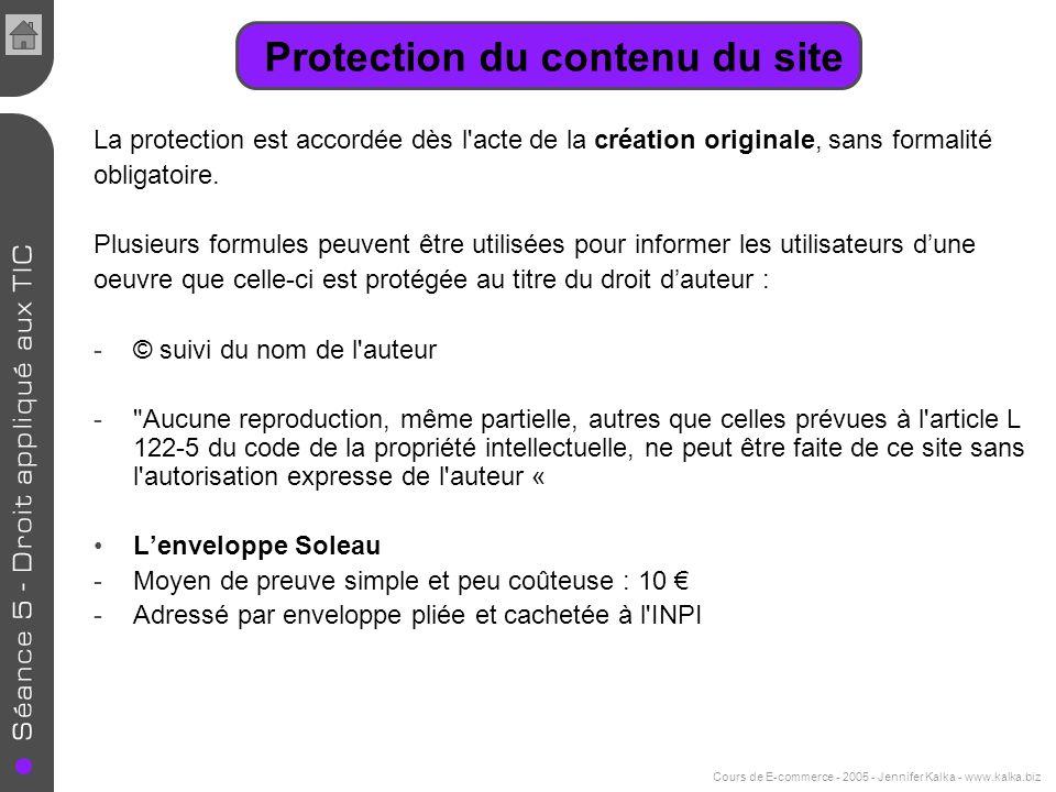 Cours de E-commerce - 2005 - Jennifer Kalka - www.kalka.biz Protection du contenu du site La protection est accordée dès l'acte de la création origina
