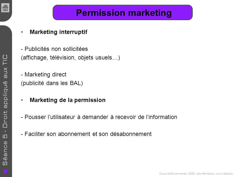 Cours de E-commerce - 2005 - Jennifer Kalka - www.kalka.biz Marketing interruptif - Publicités non sollicitées (affichage, télévision, objets usuels…)