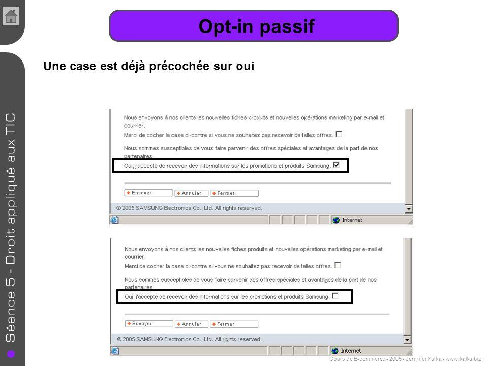Cours de E-commerce - 2005 - Jennifer Kalka - www.kalka.biz Opt-in passif Une case est déjà précochée sur oui
