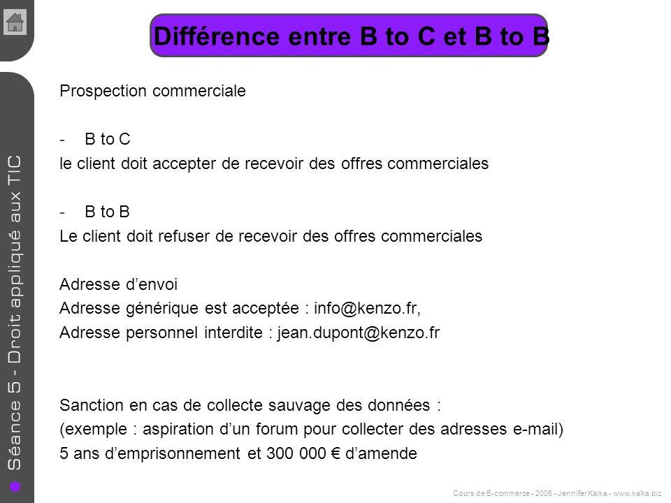 Différence entre B to C et B to B Prospection commerciale -B to C le client doit accepter de recevoir des offres commerciales -B to B Le client doit r