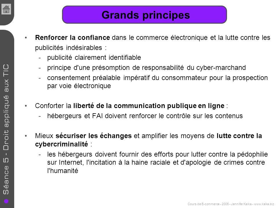Cours de E-commerce - 2005 - Jennifer Kalka - www.kalka.biz Grands principes Renforcer la confiance dans le commerce électronique et la lutte contre l