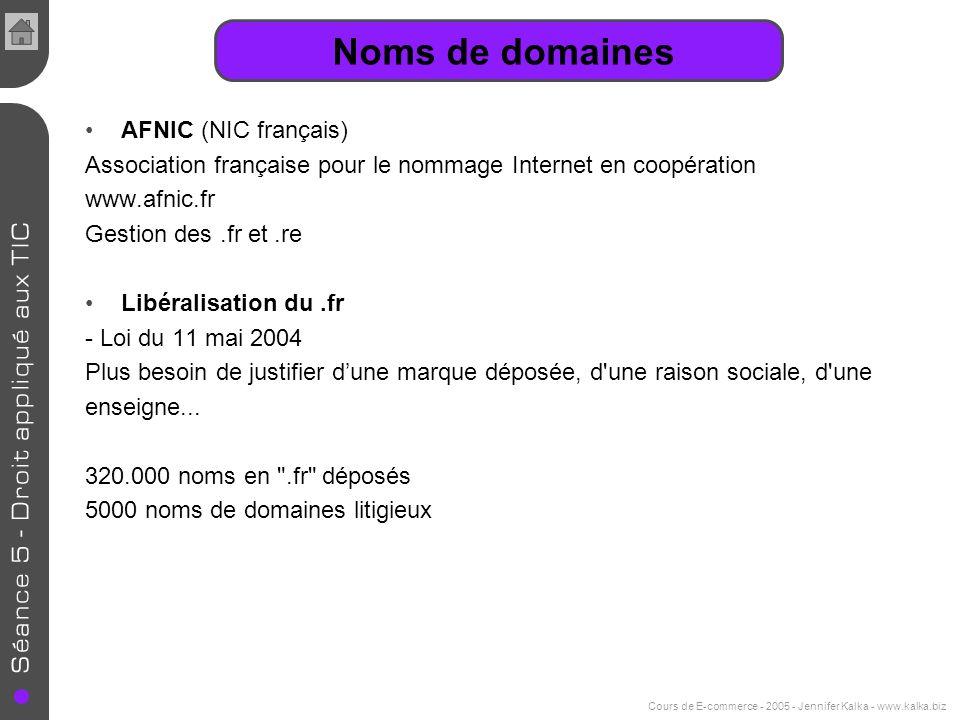 Cours de E-commerce - 2005 - Jennifer Kalka - www.kalka.biz AFNIC (NIC français) Association française pour le nommage Internet en coopération www.afn