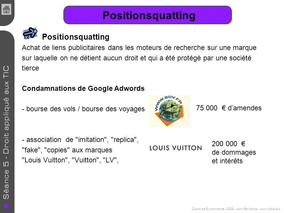 Cours de E-commerce - 2005 - Jennifer Kalka - www.kalka.biz Positionsquatting Achat de liens publicitaires dans les moteurs de recherche sur une marqu