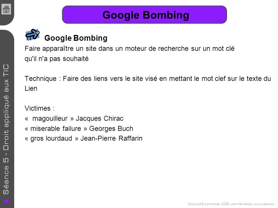 Cours de E-commerce - 2005 - Jennifer Kalka - www.kalka.biz Google Bombing Faire apparaître un site dans un moteur de recherche sur un mot clé qu'il n