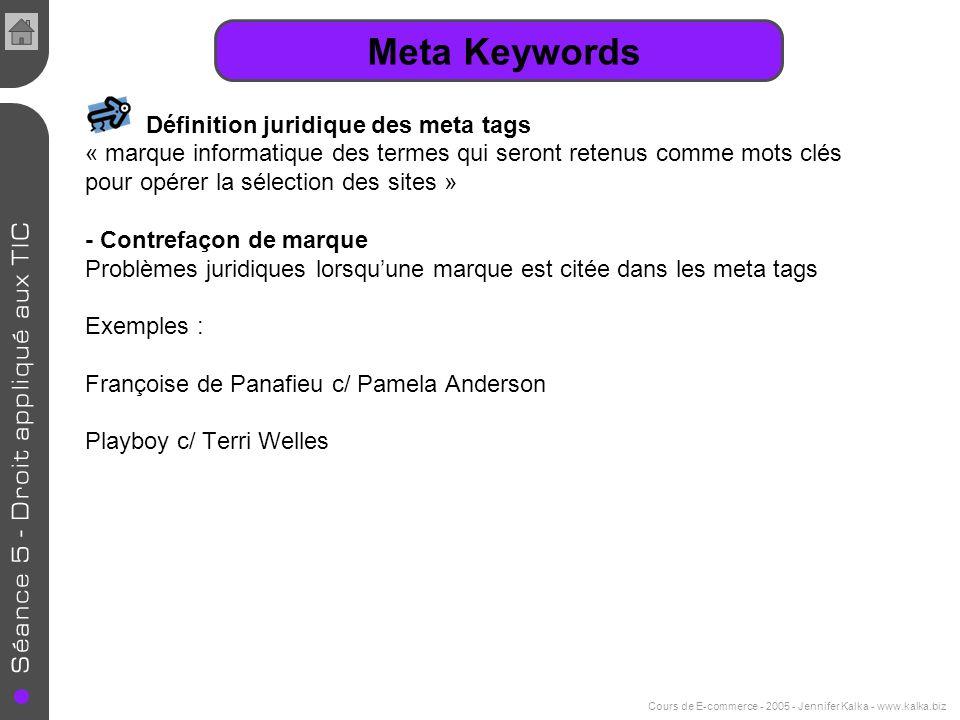 Cours de E-commerce - 2005 - Jennifer Kalka - www.kalka.biz Meta Keywords Définition juridique des meta tags « marque informatique des termes qui sero
