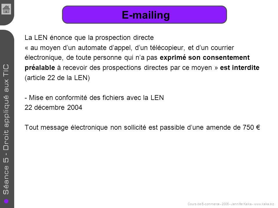 Cours de E-commerce - 2005 - Jennifer Kalka - www.kalka.biz Le spam SPAM Courrier électronique commercial non sollicité Par e-mail ou SMS États-unis : premier pays expéditeur de spam dans le monde (43 %) Top 5 des pays expéditeurs de spam (2004) : 1.