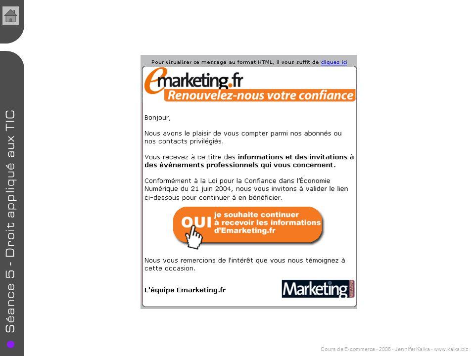 Cours de E-commerce - 2005 - Jennifer Kalka - www.kalka.biz Opt-in actif Il faut volontairement cocher une case pour que les données personnelles soient utilisées ultérieurement à des fins commerciales