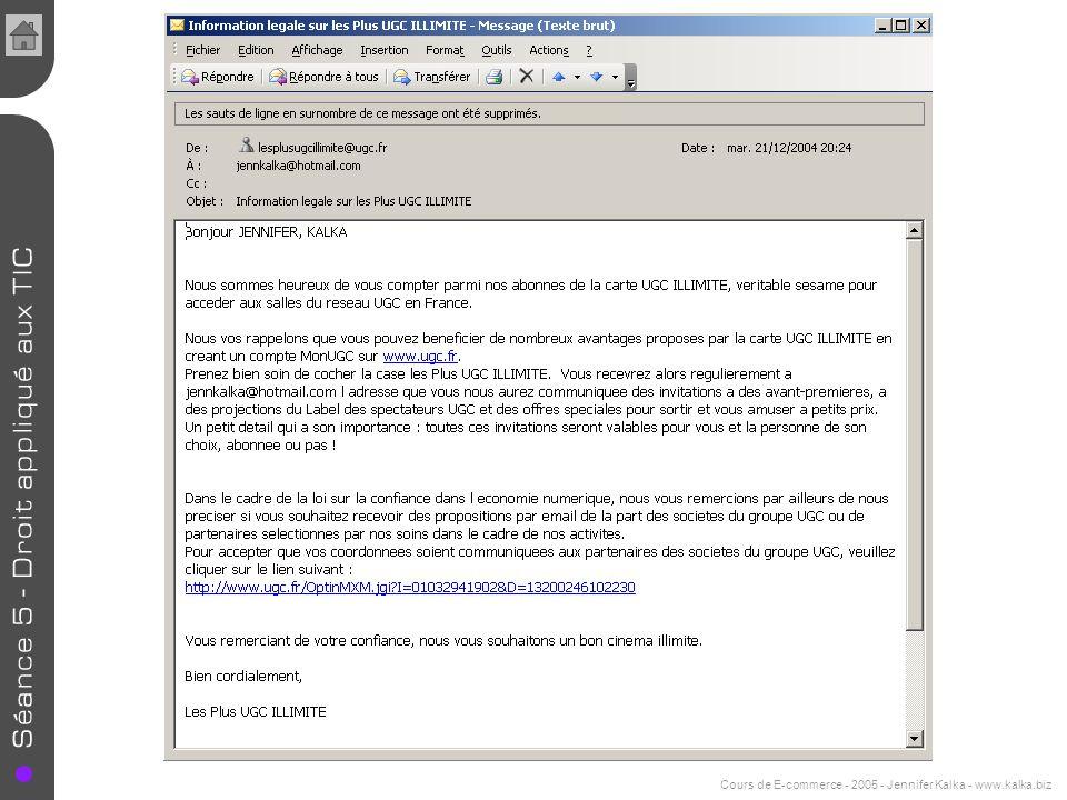 Cours de E-commerce - 2005 - Jennifer Kalka - www.kalka.biz Double opt-in Linternaute reçoit un e-mail de confirmation de son abonnement et doit cliquer sur un lien pour valider son inscription