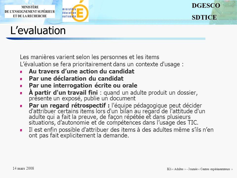 6DGESCOSDTICE 14 mars 2008 B2i « Adultes » - Journée « Centres expérimentateurs » Levaluation Les manières varient selon les personnes et les items Lé