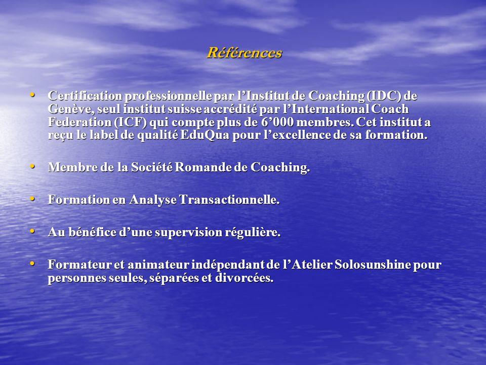 Références Certification professionnelle par lInstitut de Coaching (IDC) de Genève, seul institut suisse accrédité par lInternational Coach Federation