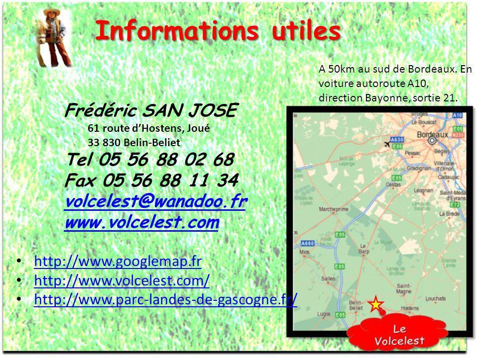 Informations utiles Informations utiles Frédéric SAN JOSE 61 route dHostens, Joué 33 830 Belin-Beliet Tel 05 56 88 02 68 Fax 05 56 88 11 34 volcelest@