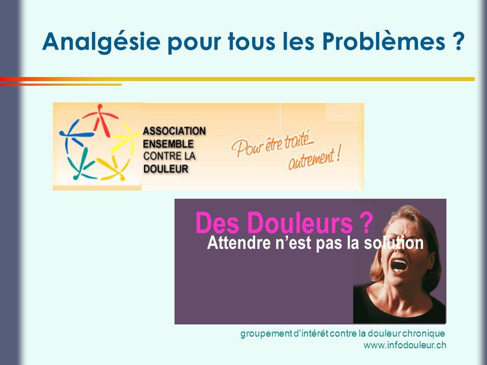 Thierry Buclin, Pharmacologie et Toxicologie cliniques, CHUV Lausanne Analgésie pour tous les Problèmes ? Des Douleurs ? Attendre nest pas la solution