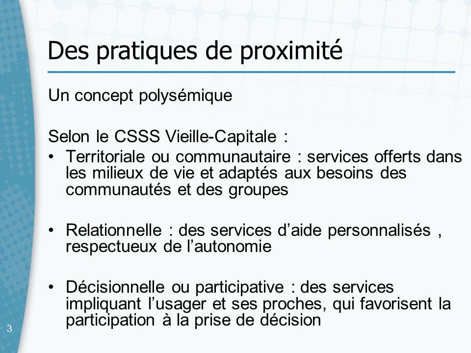 33 Des pratiques de proximité Un concept polysémique Selon le CSSS Vieille-Capitale : Territoriale ou communautaire : services offerts dans les milieu