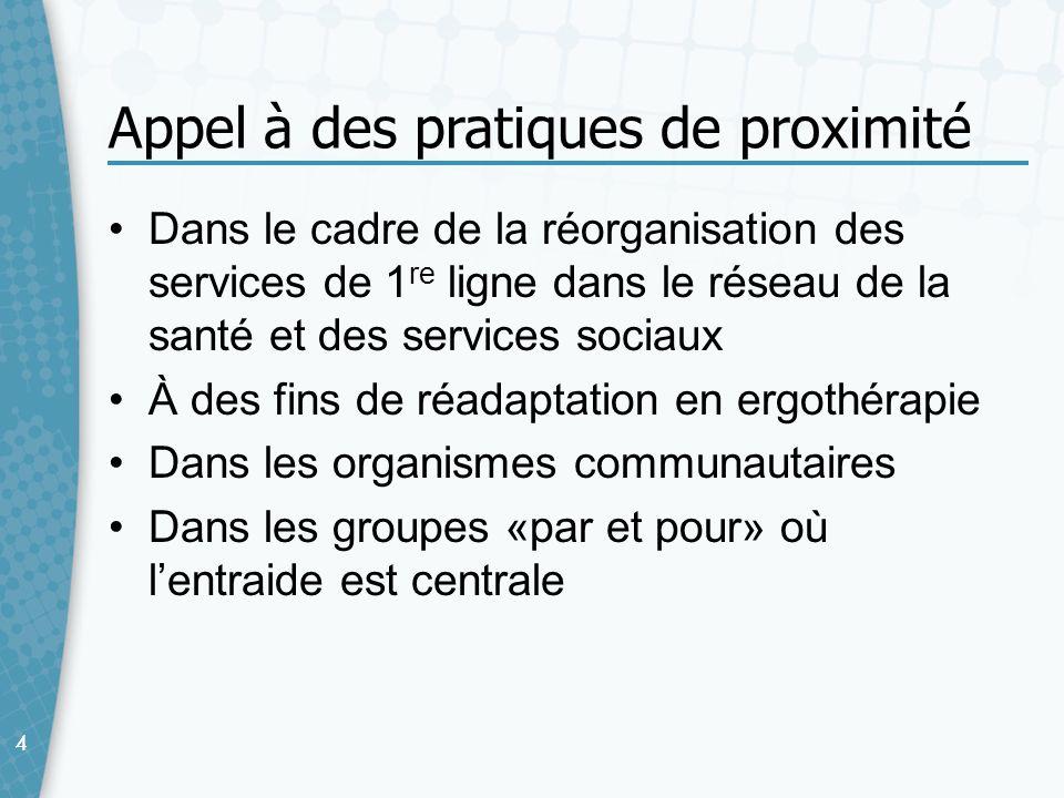 44 Appel à des pratiques de proximité Dans le cadre de la réorganisation des services de 1 re ligne dans le réseau de la santé et des services sociaux