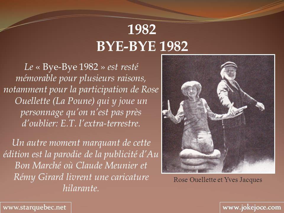 1982 BYE-BYE 1982 Rose Ouellette et Yves Jacques Le « Bye-Bye 1982 » est resté mémorable pour plusieurs raisons, notamment pour la participation de Ro