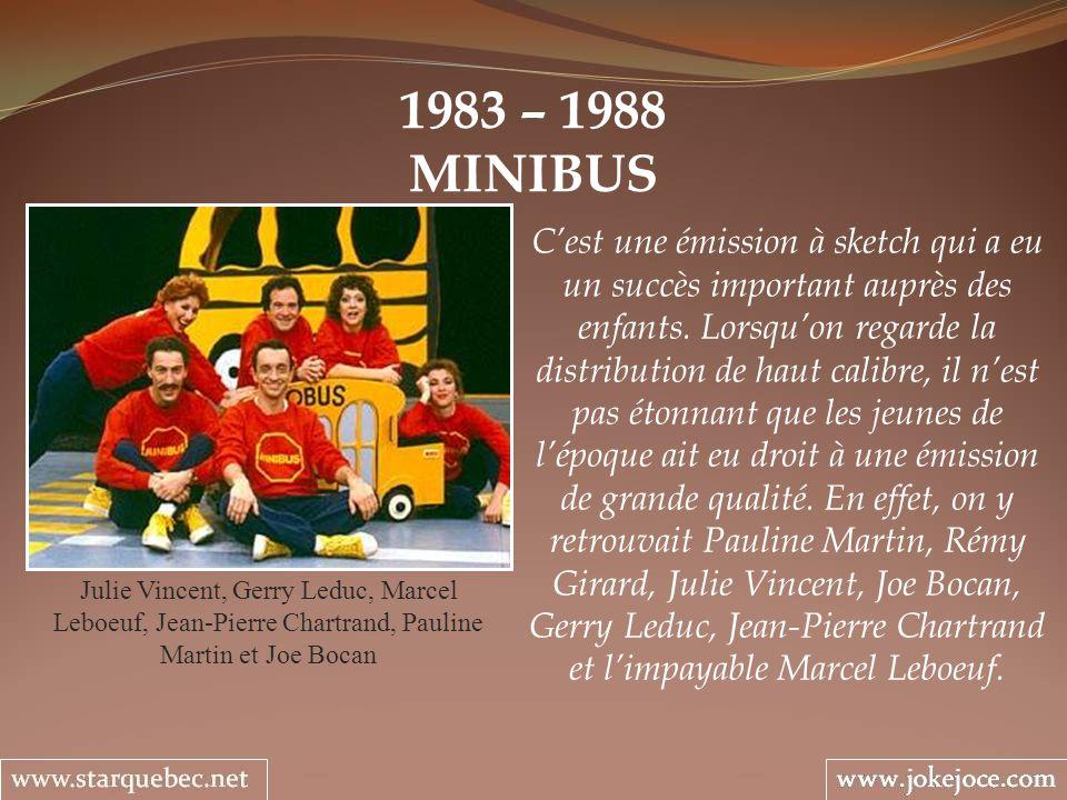 1983 – 1988 MINIBUS Julie Vincent, Gerry Leduc, Marcel Leboeuf, Jean-Pierre Chartrand, Pauline Martin et Joe Bocan Cest une émission à sketch qui a eu