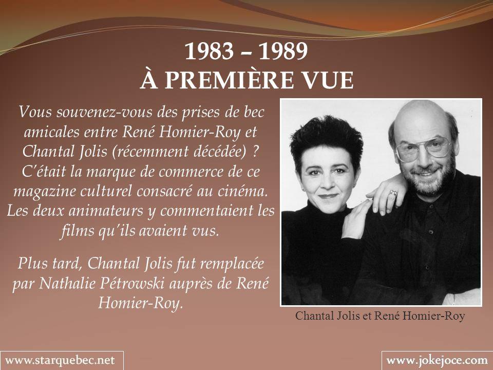 1983 – 1989 À PREMIÈRE VUE Chantal Jolis et René Homier-Roy Vous souvenez-vous des prises de bec amicales entre René Homier-Roy et Chantal Jolis (réce
