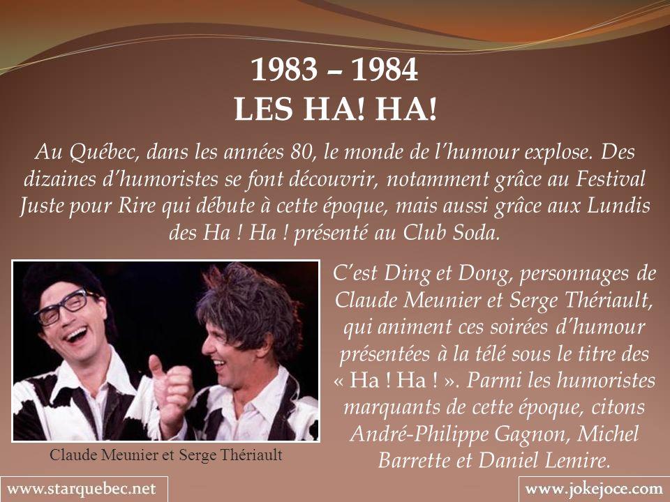 1983 – 1984 LES HA! HA! Claude Meunier et Serge Thériault Au Québec, dans les années 80, le monde de lhumour explose. Des dizaines dhumoristes se font