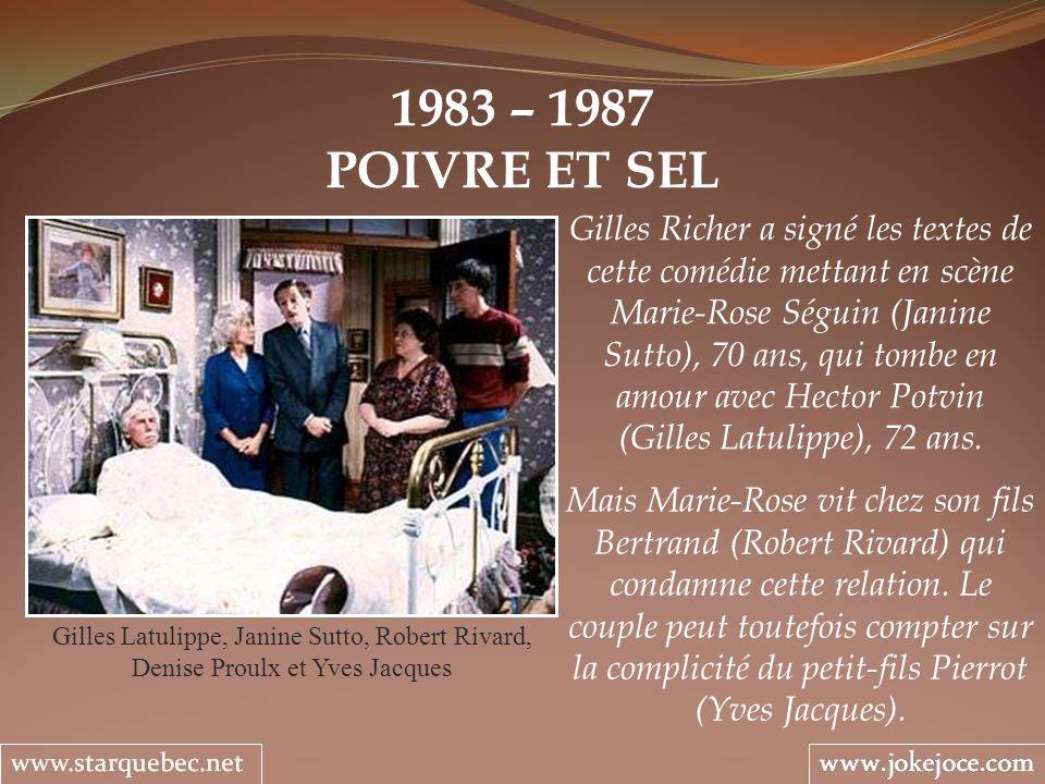 1983 – 1987 POIVRE ET SEL Gilles Latulippe, Janine Sutto, Robert Rivard, Denise Proulx et Yves Jacques Gilles Richer a signé les textes de cette coméd