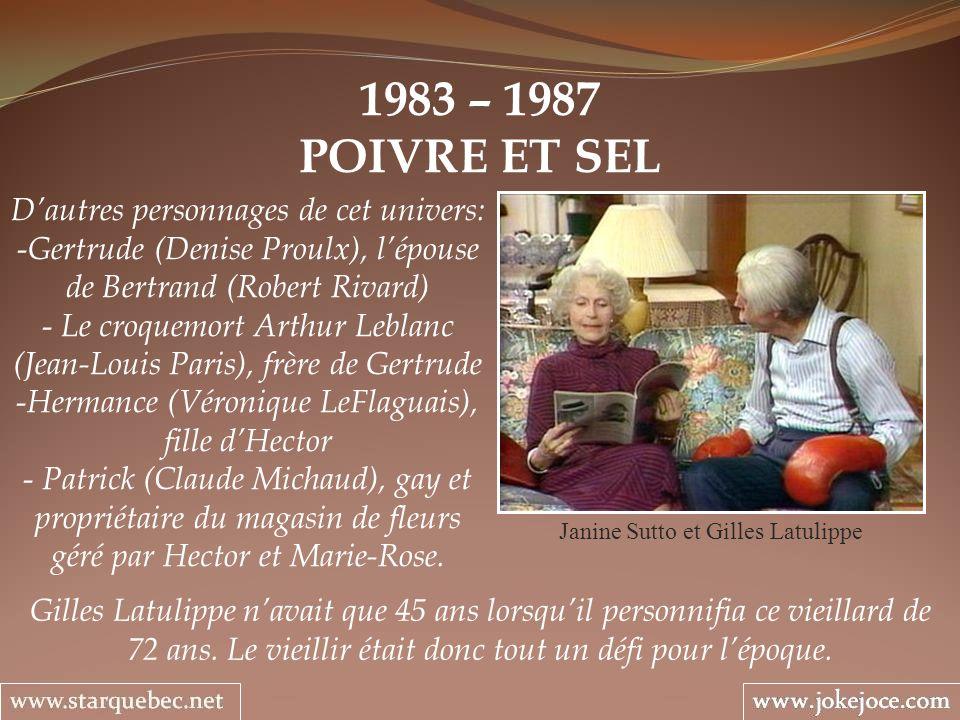 1983 – 1987 POIVRE ET SEL Janine Sutto et Gilles Latulippe Gilles Latulippe navait que 45 ans lorsquil personnifia ce vieillard de 72 ans. Le vieillir