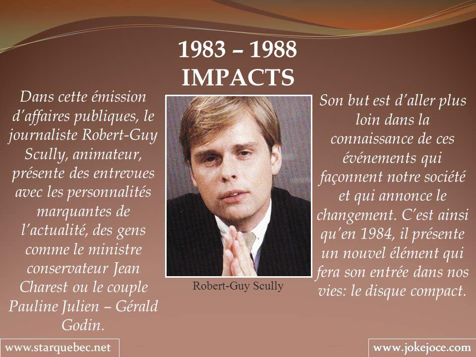 1983 – 1988 IMPACTS Robert-Guy Scully Son but est daller plus loin dans la connaissance de ces événements qui façonnent notre société et qui annonce l