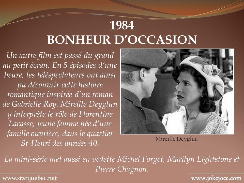 1984 BONHEUR DOCCASION Mireille Deyglun Un autre film est passé du grand au petit écran. En 5 épisodes dune heure, les téléspectateurs ont ainsi pu dé