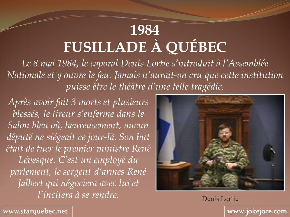 1984 FUSILLADE À QUÉBEC Denis Lortie Le 8 mai 1984, le caporal Denis Lortie sintroduit à lAssemblée Nationale et y ouvre le feu. Jamais naurait-on cru