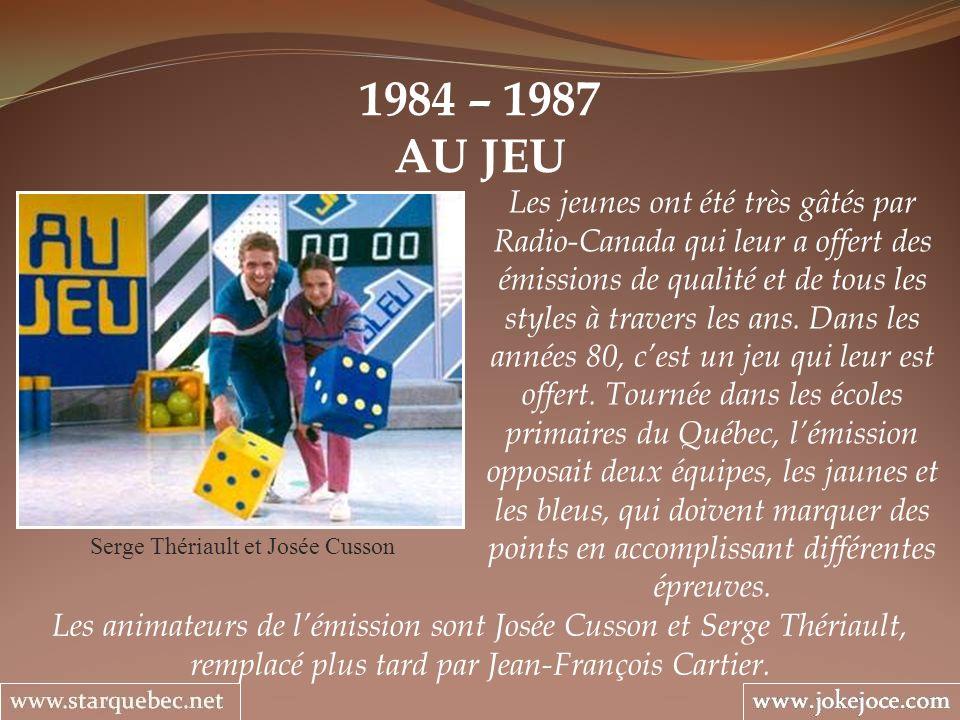 1984 – 1987 AU JEU Serge Thériault et Josée Cusson Les jeunes ont été très gâtés par Radio-Canada qui leur a offert des émissions de qualité et de tou
