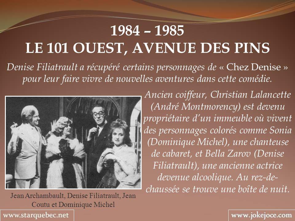 1984 – 1985 LE 101 OUEST, AVENUE DES PINS Jean Archambault, Denise Filiatrault, Jean Coutu et Dominique Michel Denise Filiatrault a récupéré certains