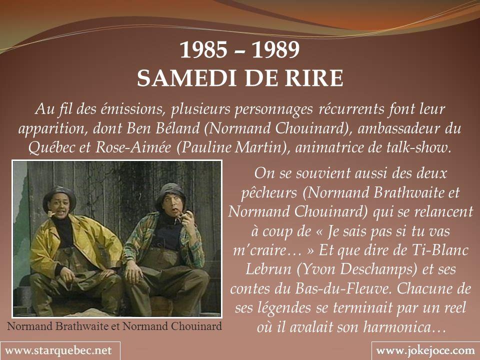 1985 – 1989 SAMEDI DE RIRE Normand Brathwaite et Normand Chouinard Au fil des émissions, plusieurs personnages récurrents font leur apparition, dont B