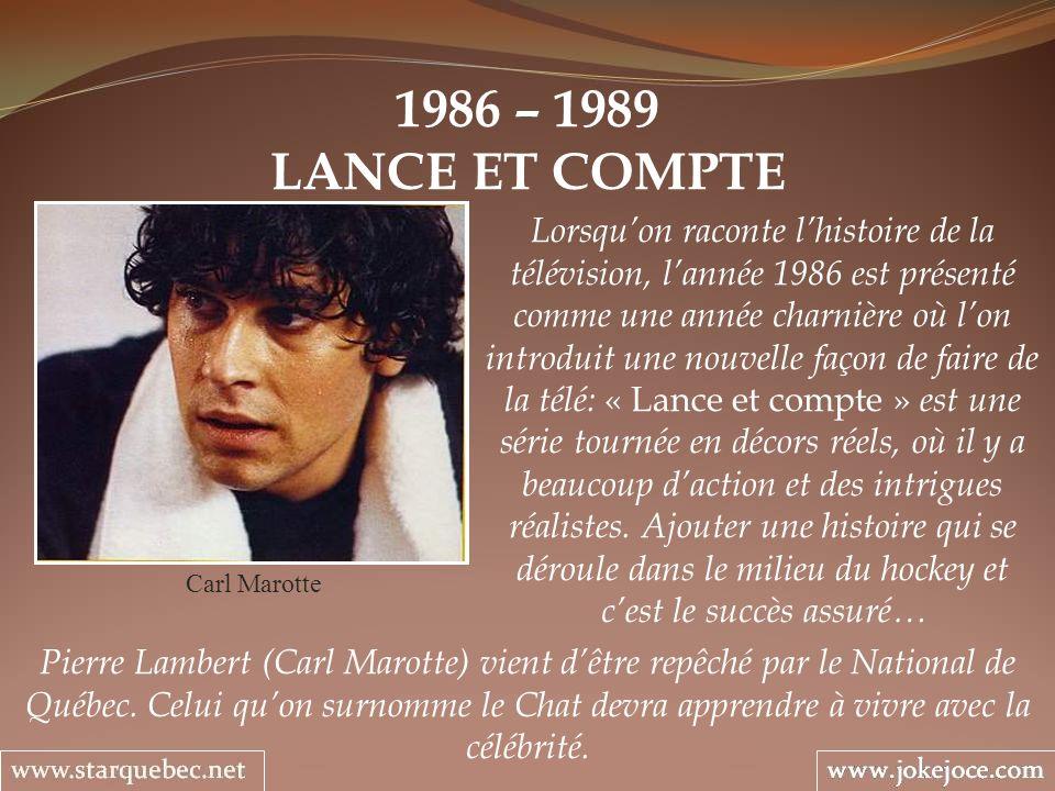 1986 – 1989 LANCE ET COMPTE Carl Marotte Lorsquon raconte lhistoire de la télévision, lannée 1986 est présenté comme une année charnière où lon introd