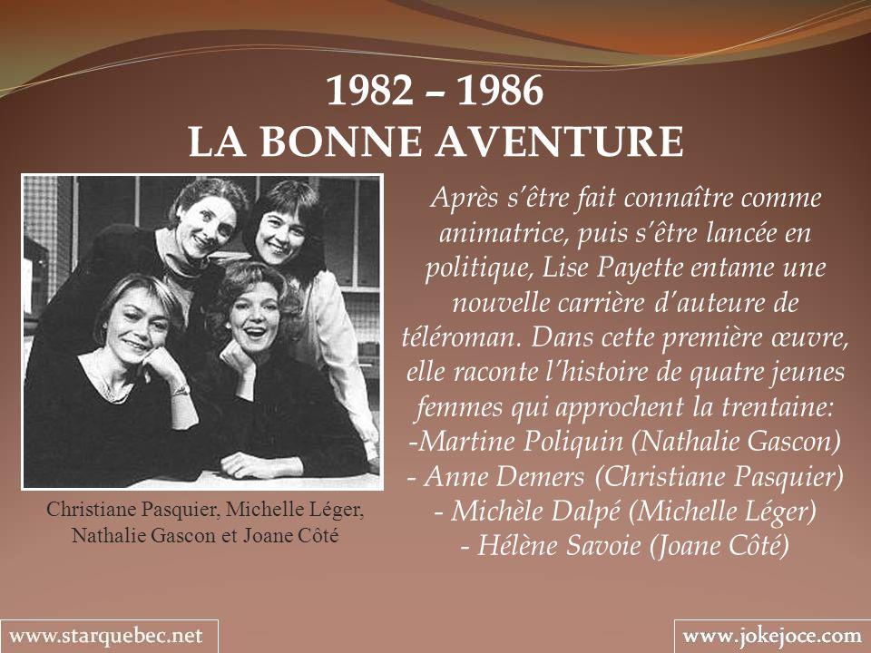 1982 – 1986 LA BONNE AVENTURE Christiane Pasquier, Michelle Léger, Nathalie Gascon et Joane Côté Après sêtre fait connaître comme animatrice, puis sêt