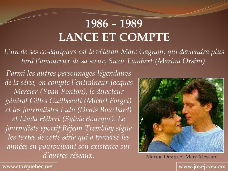 1986 – 1989 LANCE ET COMPTE Marina Orsini et Marc Messier Lun de ses co-équipiers est le vétéran Marc Gagnon, qui deviendra plus tard lamoureux de sa