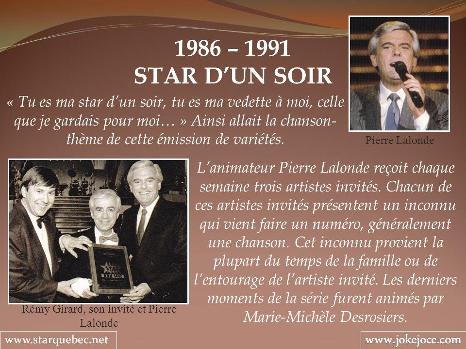 1986 – 1991 STAR DUN SOIR Rémy Girard, son invité et Pierre Lalonde « Tu es ma star dun soir, tu es ma vedette à moi, celle que je gardais pour moi… »