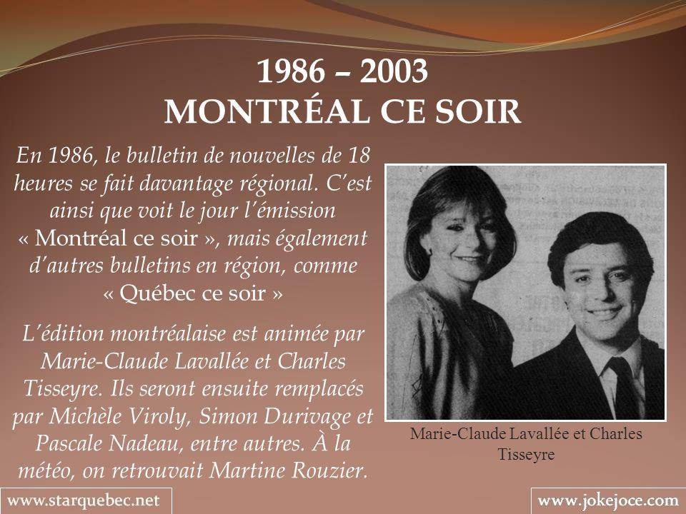 1986 – 2003 MONTRÉAL CE SOIR Marie-Claude Lavallée et Charles Tisseyre En 1986, le bulletin de nouvelles de 18 heures se fait davantage régional. Cest