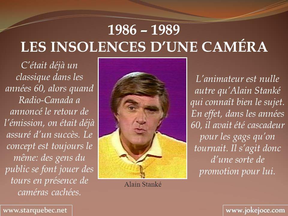 1986 – 1989 LES INSOLENCES DUNE CAMÉRA Alain Stanké Lanimateur est nulle autre quAlain Stanké qui connaît bien le sujet. En effet, dans les années 60,