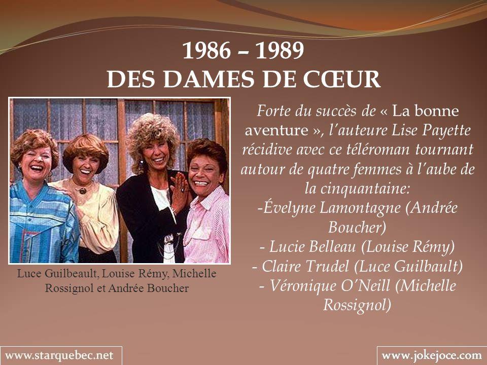 1986 – 1989 DES DAMES DE CŒUR Luce Guilbeault, Louise Rémy, Michelle Rossignol et Andrée Boucher Forte du succès de « La bonne aventure », lauteure Li