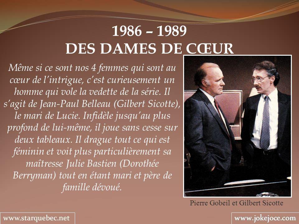1986 – 1989 DES DAMES DE CŒUR Pierre Gobeil et Gilbert Sicotte Même si ce sont nos 4 femmes qui sont au cœur de lintrigue, cest curieusement un homme