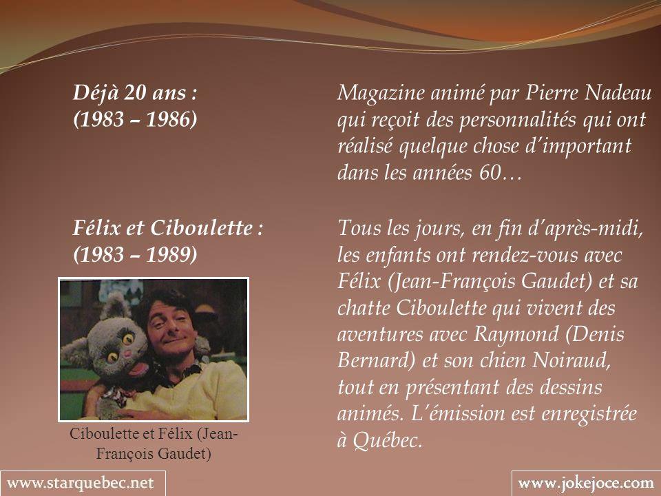 Déjà 20 ans : Magazine animé par Pierre Nadeau (1983 – 1986) qui reçoit des personnalités qui ont réalisé quelque chose dimportant dans les années 60…