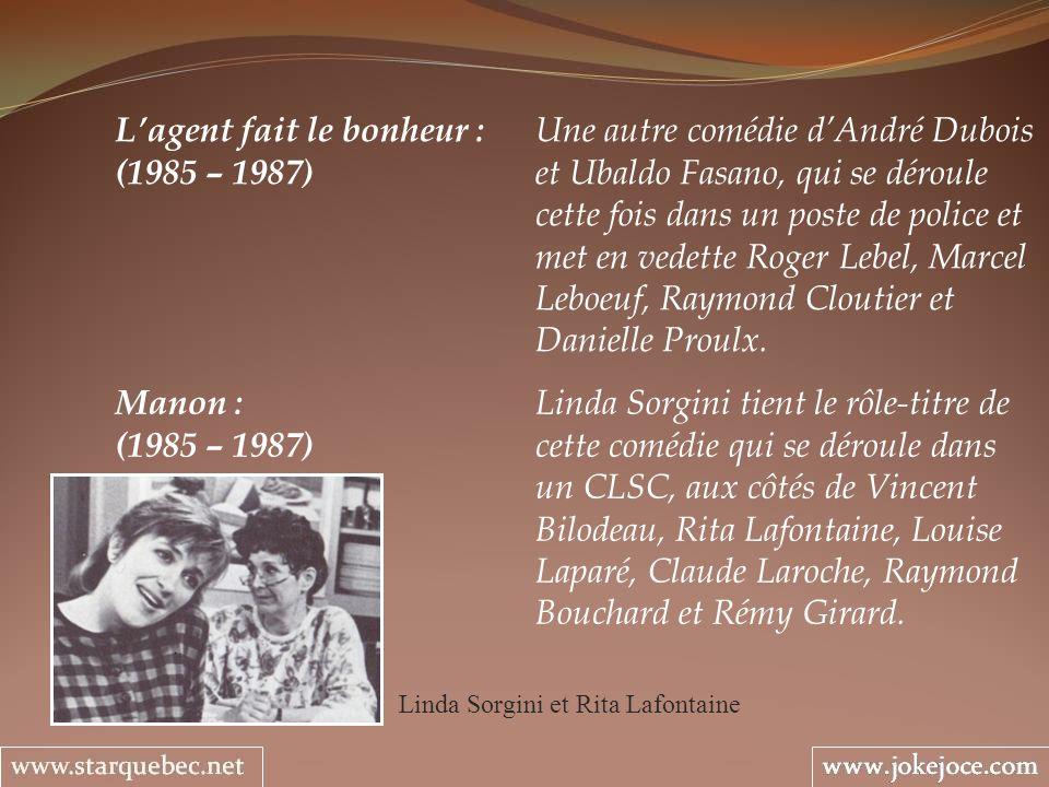 Manon : Linda Sorgini tient le rôle-titre de (1985 – 1987) cette comédie qui se déroule dans un CLSC, aux côtés de Vincent Bilodeau, Rita Lafontaine,