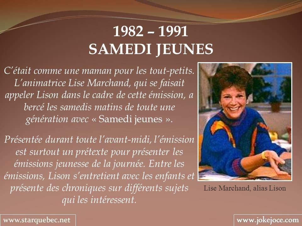 1982 – 1991 SAMEDI JEUNES Lise Marchand, alias Lison Cétait comme une maman pour les tout-petits. Lanimatrice Lise Marchand, qui se faisait appeler Li