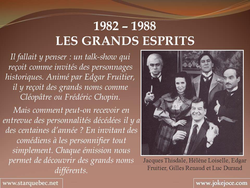 1982 – 1988 LES GRANDS ESPRITS Jacques Thisdale, Hélène Loiselle, Edgar Fruitier, Gilles Renaud et Luc Durand Il fallait y penser : un talk-show qui r