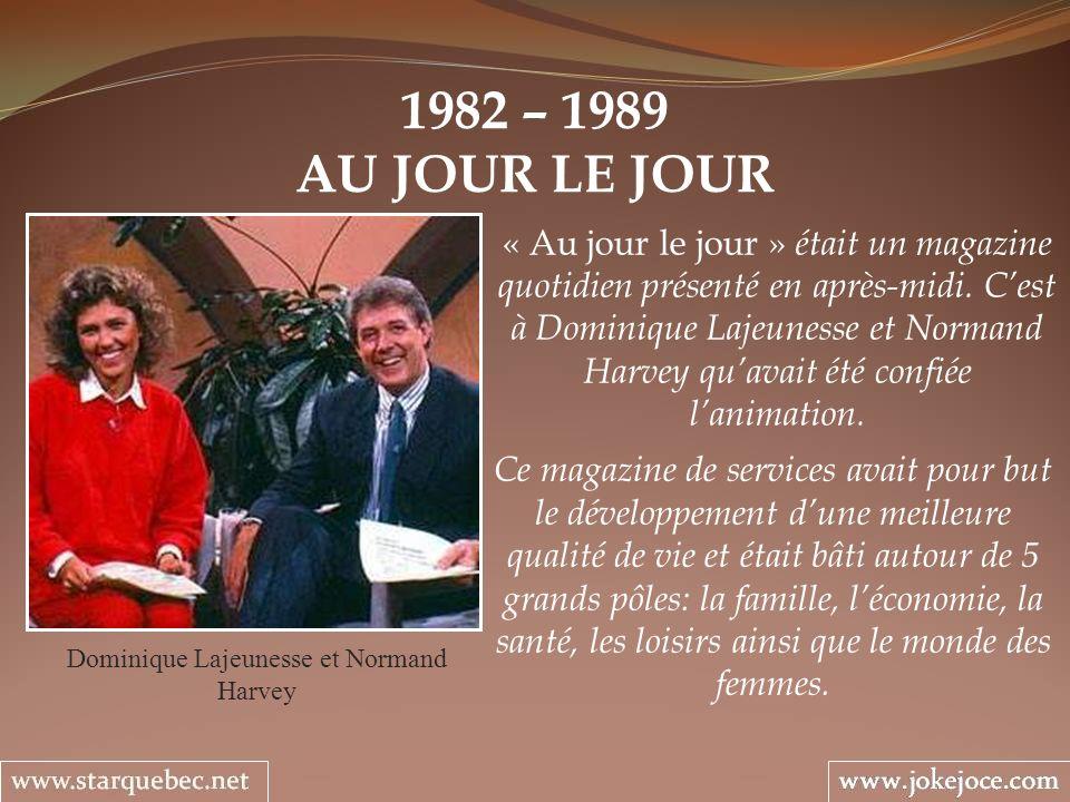 1982 – 1989 AU JOUR LE JOUR Dominique Lajeunesse et Normand Harvey « Au jour le jour » était un magazine quotidien présenté en après-midi. Cest à Domi