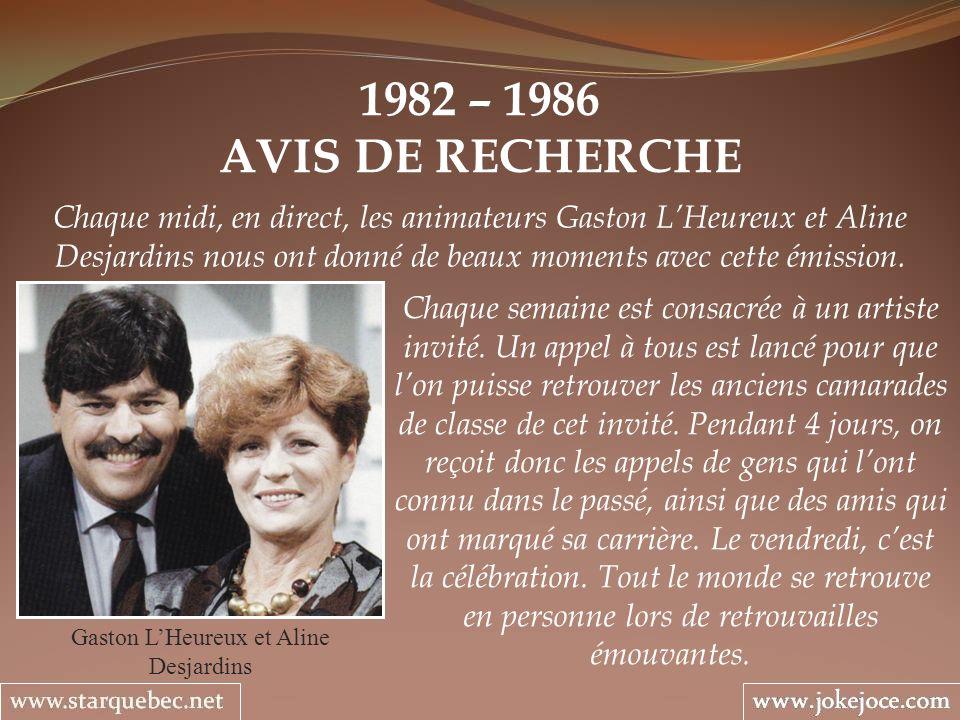 1982 – 1986 AVIS DE RECHERCHE Gaston LHeureux et Aline Desjardins Chaque midi, en direct, les animateurs Gaston LHeureux et Aline Desjardins nous ont