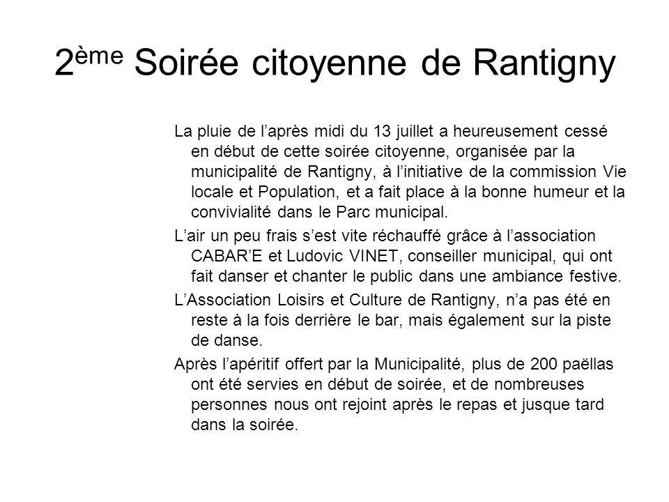 2 ème Soirée citoyenne de Rantigny La pluie de laprès midi du 13 juillet a heureusement cessé en début de cette soirée citoyenne, organisée par la municipalité de Rantigny, à linitiative de la commission Vie locale et Population, et a fait place à la bonne humeur et la convivialité dans le Parc municipal.