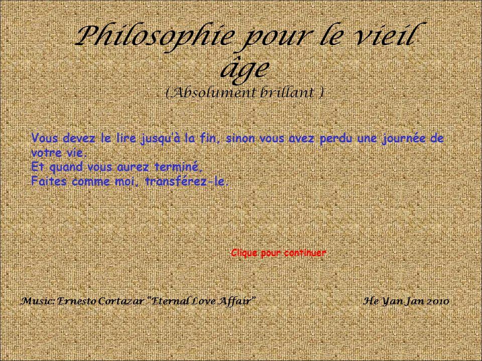 Philosophie pour le vieil âge (Absolument brillant ) Vous devez le lire jusquà la fin, sinon vous avez perdu une journée de votre vie.