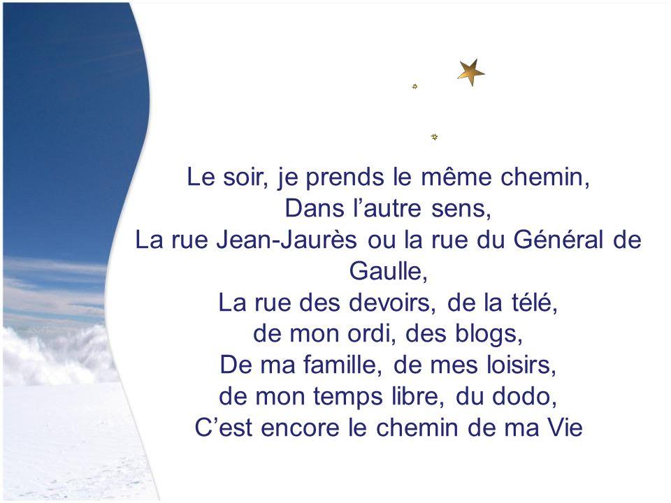 Le matin, je prends un chemin, La rue du Général de Gaulle ou la rue Jean- Jaurès, La rue du boulot, des copains, de la routine Cest le chemin de ma V