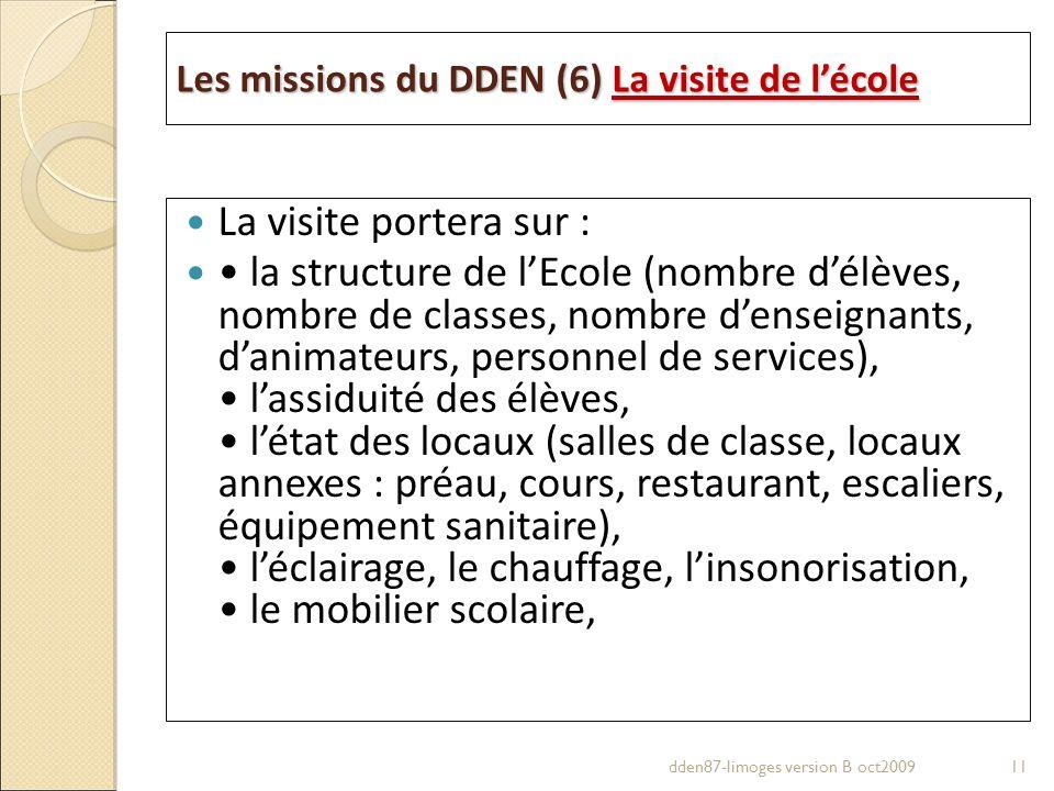 Les missions du DDEN (6) La visite de lécole La visite portera sur : la structure de lEcole (nombre délèves, nombre de classes, nombre denseignants, d